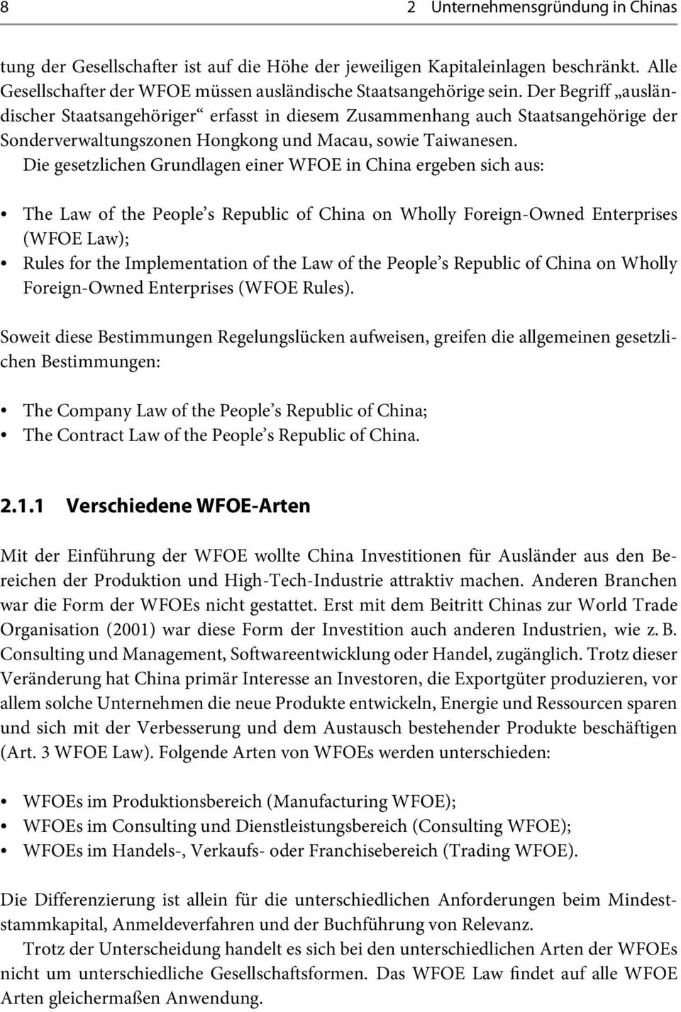 Die gesetzlichen Grundlagen einer WFOE in China ergeben sich aus: The Law of the People s Republic of China on Wholly Foreign-Owned Enterprises (WFOE Law); Rules for the Implementation of the Law of