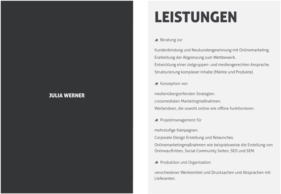 Konzeption von JULIA WERNER medienübergreifenden Strategien. crossmedialen Marketingmaßnahmen. Werbeideen, die sowohl online wie offline funktionieren.