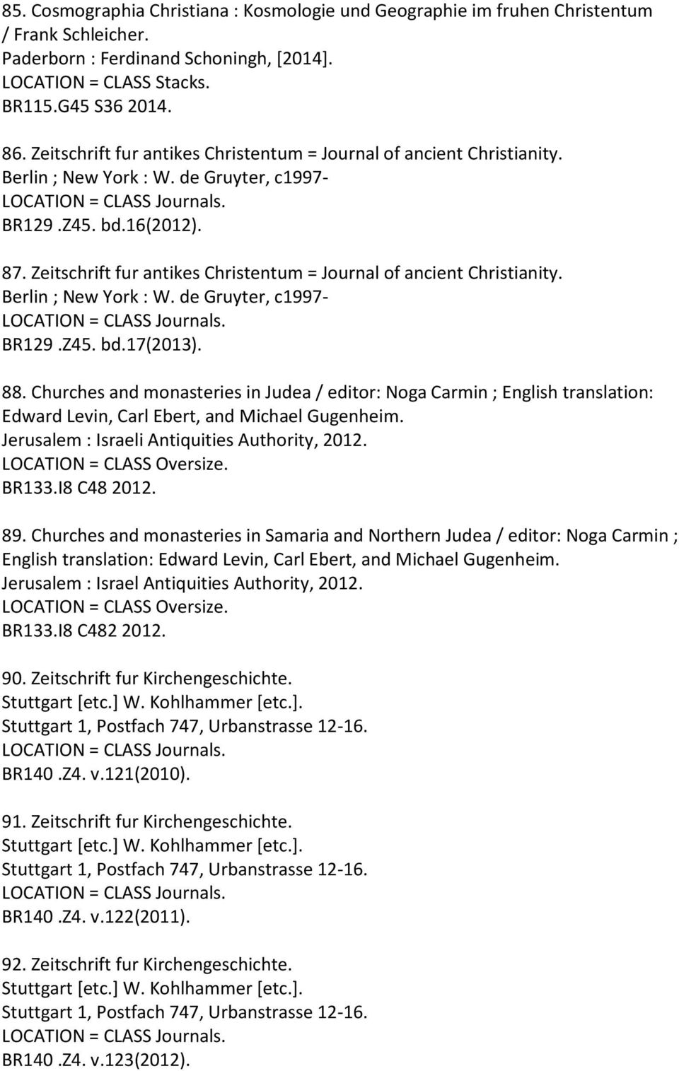 Zeitschrift fur antikes Christentum = Journal of ancient Christianity. Berlin ; New York : W. de Gruyter, c1997- BR129.Z45. bd.17(2013). 88.