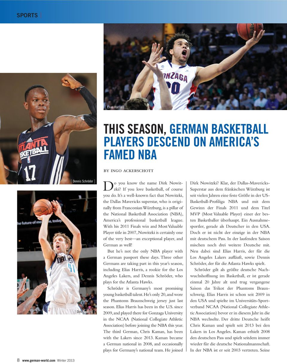 It s a well-known fact that Nowitzki, the Dallas Mavericks superstar, who is originally from Franconian Würzburg, is a pillar of the National Basketball Association (NBA), America s professional