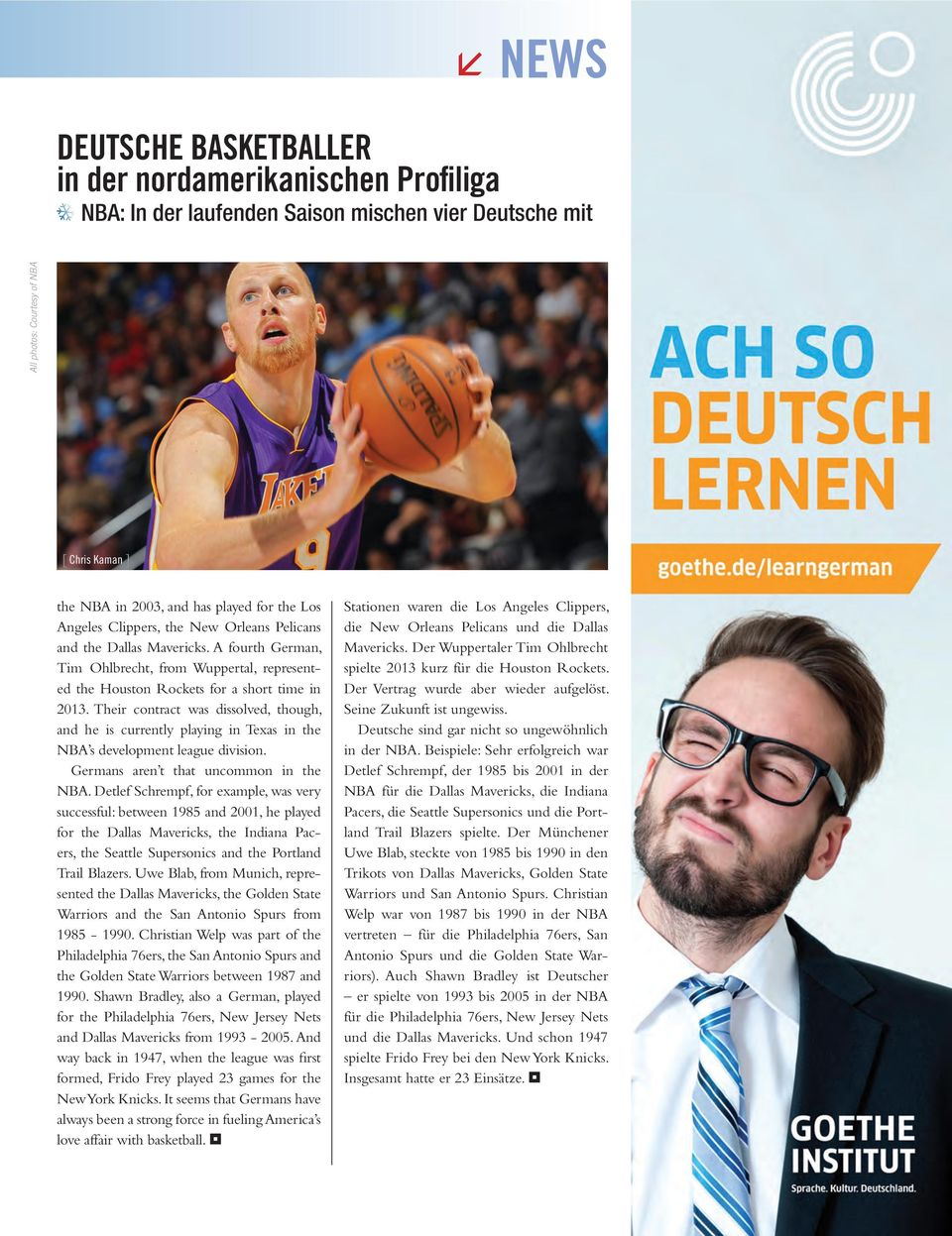 Their contract was dissolved, though, and he is currently playing in Texas in the NBA s development league division. Germans aren t that uncommon in the NBA.