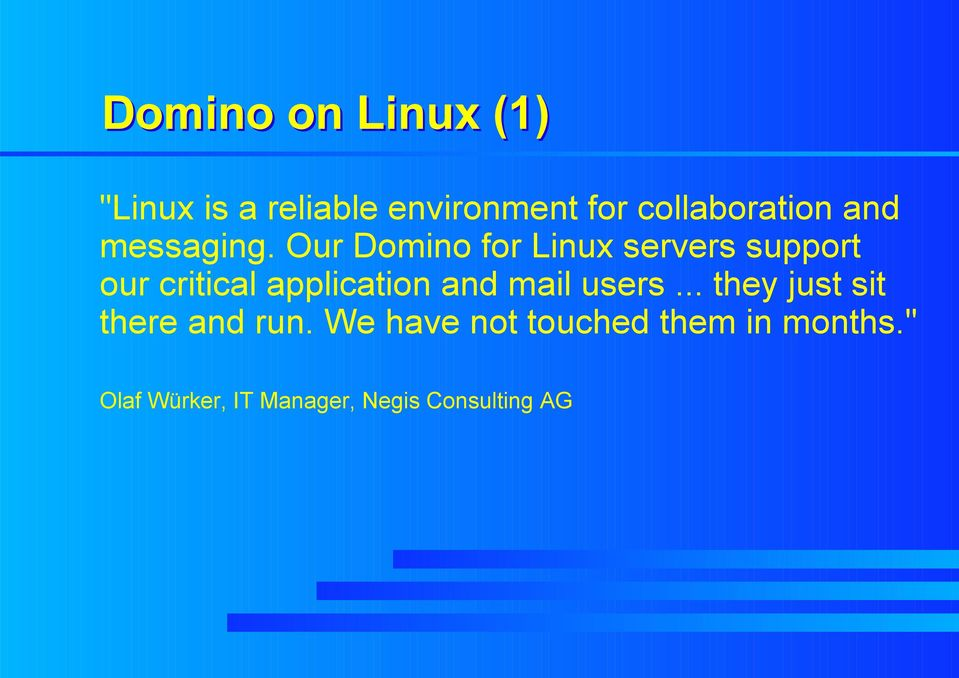 Our Domino for Linux servers support our critical application and