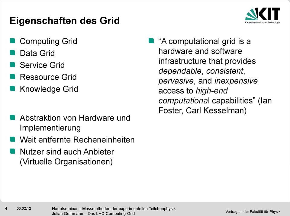 Organisationen) 4 A computational grid is a hardware and software infrastructure that provides