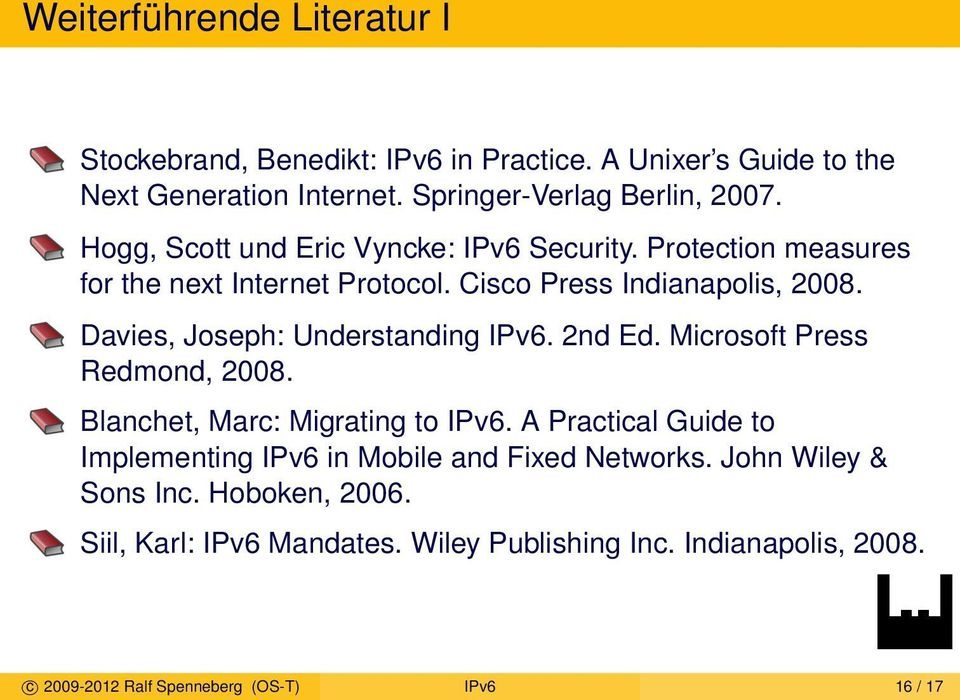 Davies, Joseph: Understanding IPv6. 2nd Ed. Microsoft Press Redmond, 2008. Blanchet, Marc: Migrating to IPv6.