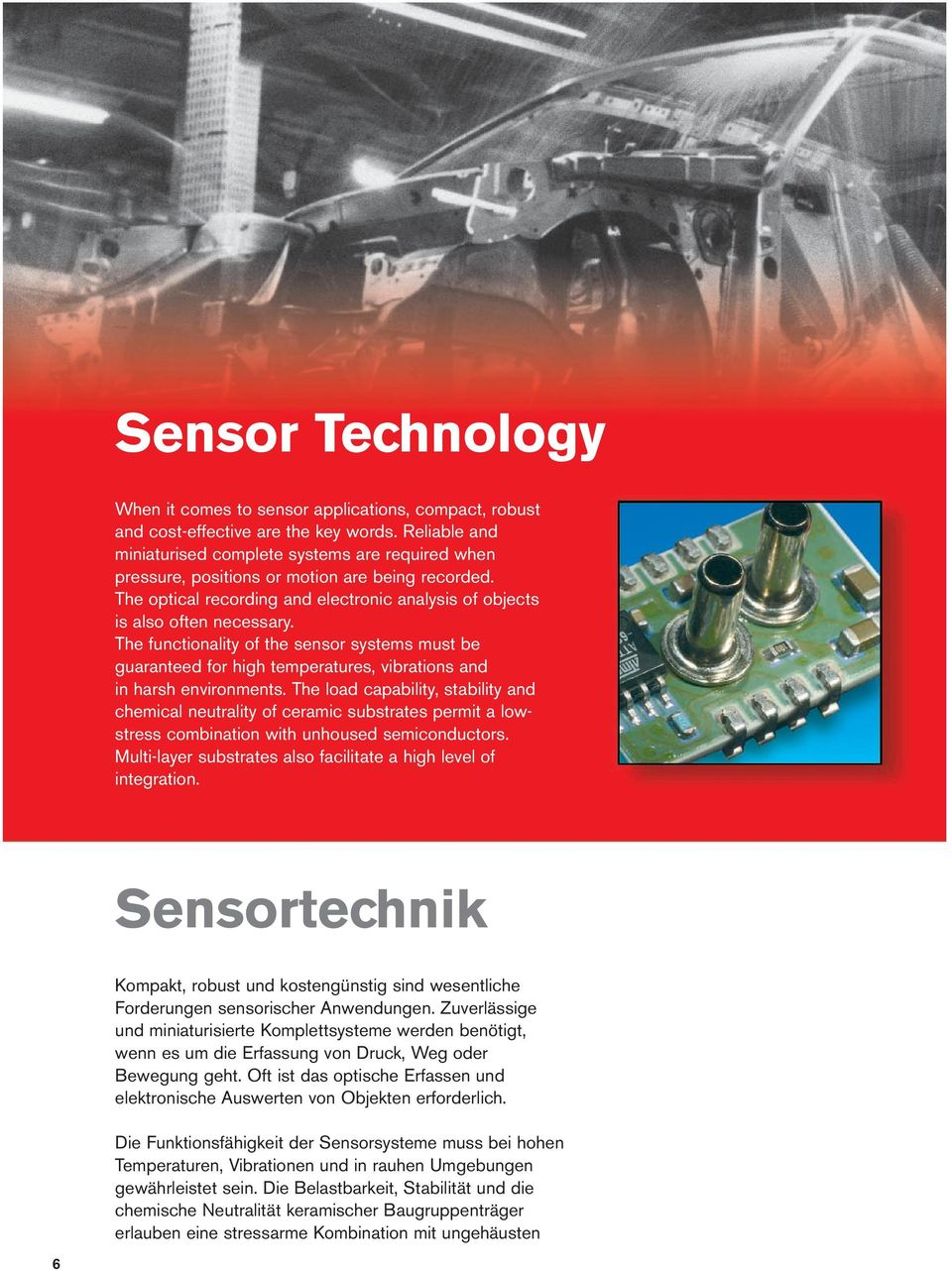 The functionality of the sensor systems must be guaranteed for high temperatures, vibrations and in harsh environments.