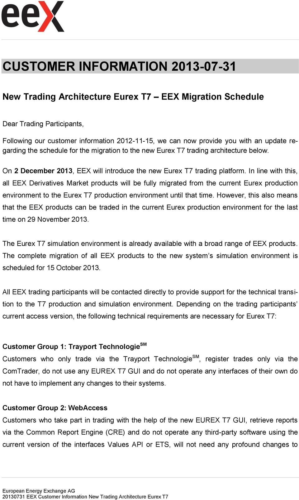 In line with this, all EEX Derivatives Market products will be fully migrated from the current Eurex production environment to the Eurex T7 production environment until that time.