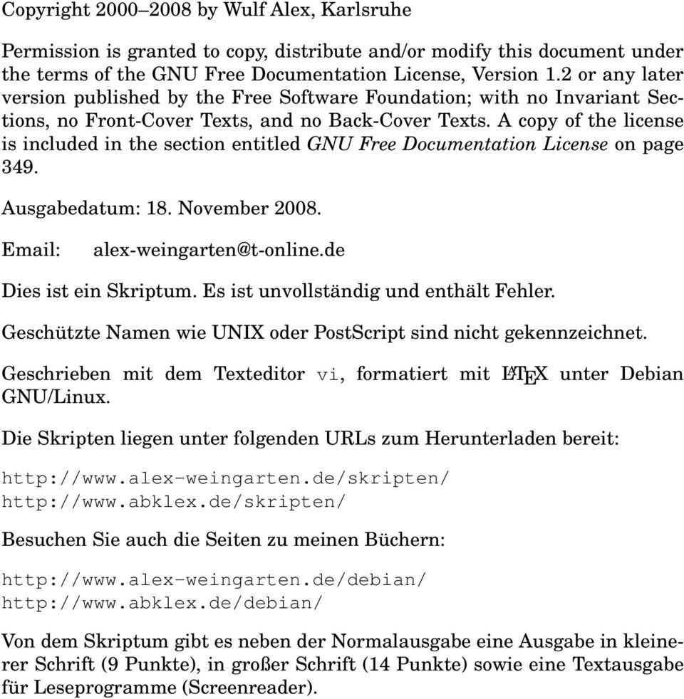 A copy of the license is included in the section entitled GNU Free Documentation License on page 349. Ausgabedatum: 18. November 2008. Email: alex-weingarten@t-online.de Dies ist ein Skriptum.