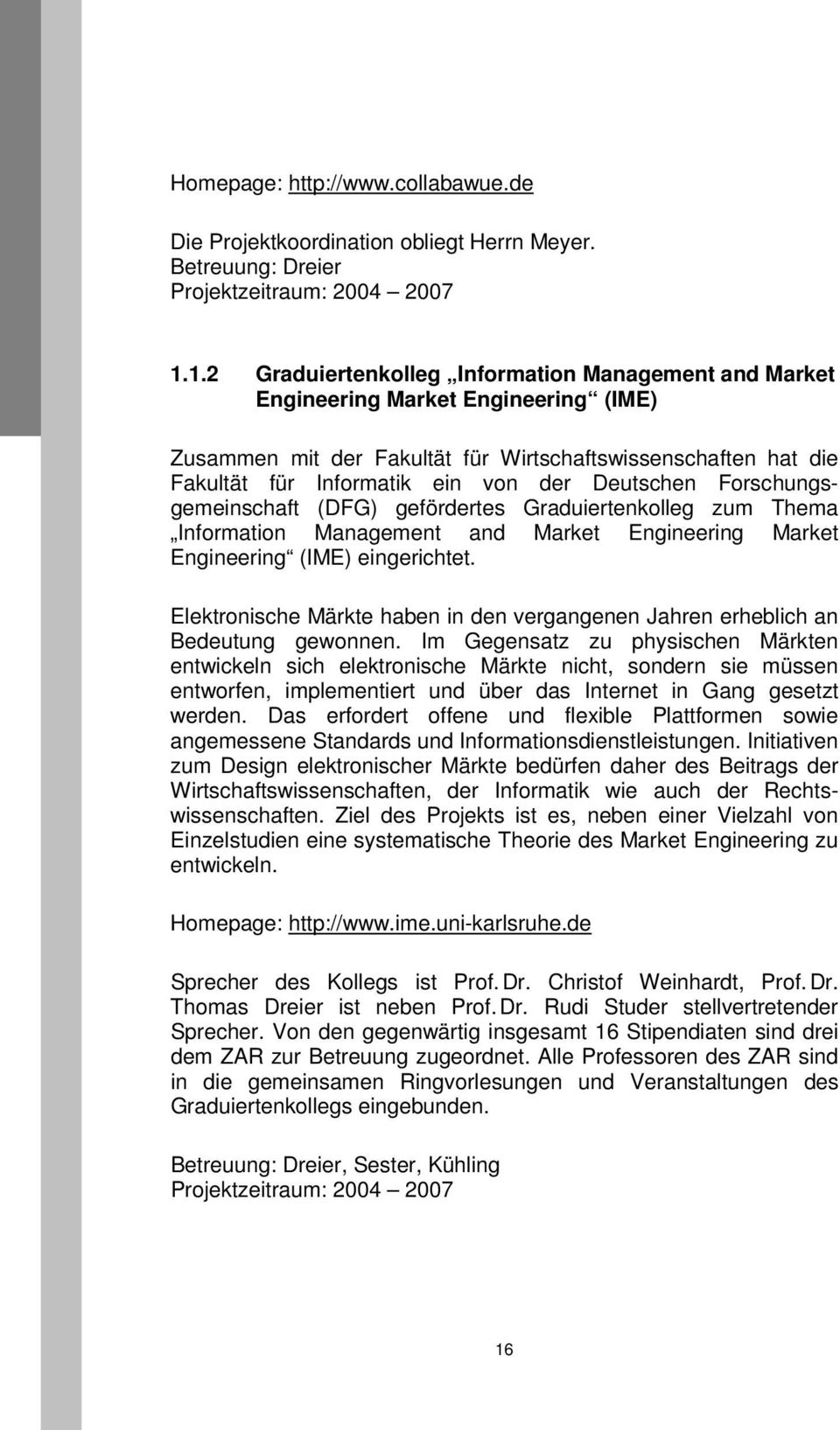 Deutschen Forschungsgemeinschaft (DFG) gefördertes Graduiertenkolleg zum Thema Information Management and Market Engineering Market Engineering (IME) eingerichtet.