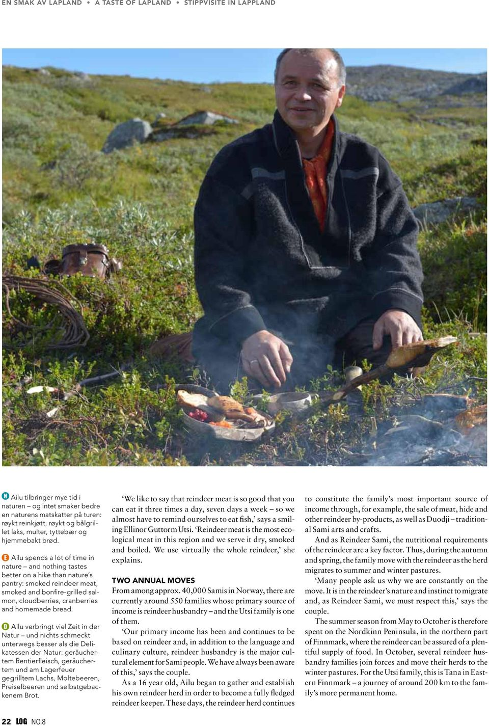 Ailu spends a lot of time in nature and nothing tastes better on a hike than nature s pantry: smoked reindeer meat, smoked and bonfire-grilled salmon, cloudberries, cranberries and homemade bread.