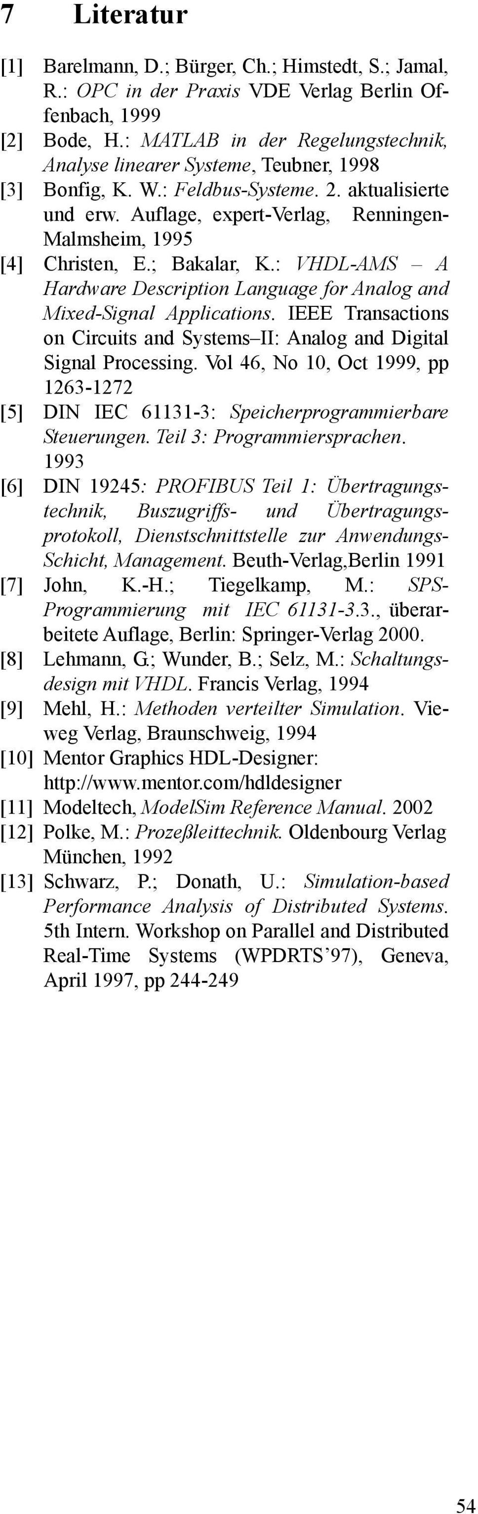 Auflage, expert-verlag, Renningen- Malmsheim, 1995 [4] Christen, E.; Bakalar, K.: VHDL-AMS A Hardware Description Language for Analog and Mixed-Signal Applications.