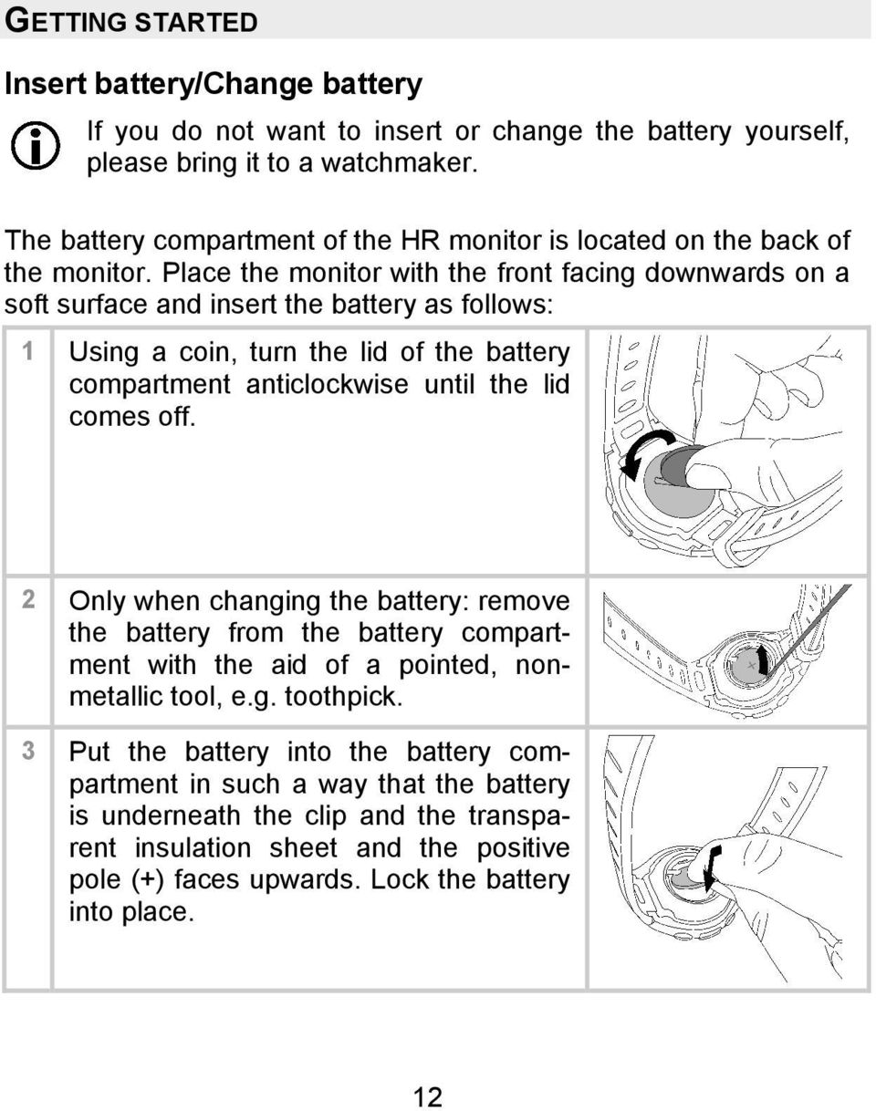 Place the monitor with the front facing downwards on a soft surface and insert the battery as follows: 1 Using a coin, turn the lid of the battery compartment anticlockwise until the lid comes
