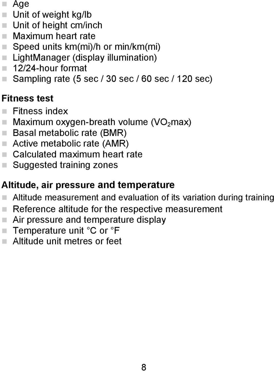 metabolic rate (AMR) Calculated maximum heart rate Suggested training zones Altitude, air pressure and temperature Altitude measurement and evaluation of its