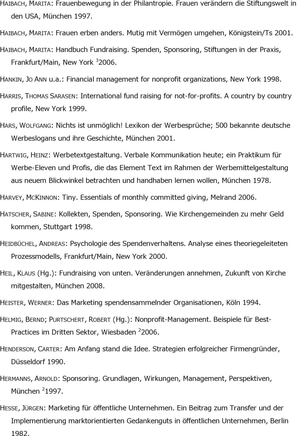 HARRIS, THOMAS SARASEN: International fund raising for not-for-profits. A country by country profile, New York 1999. HARS, WOLFGANG: Nichts ist unmöglich!