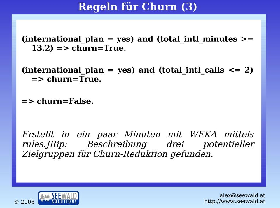 (international_plan = yes) and (total_intl_calls <=  => churn=false.