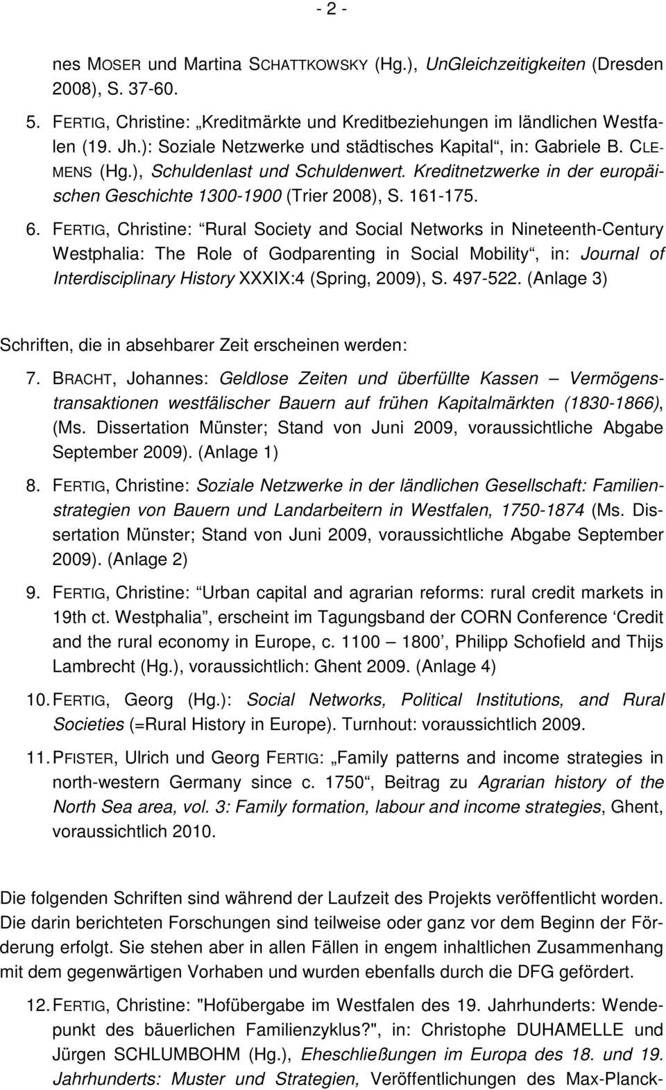 FERTIG, Christine: Rural Society and Social Networks in Nineteenth-Century Westphalia: The Role of Godparenting in Social Mobility, in: Journal of Interdisciplinary History XXXIX:4 (Spring, 2009), S.