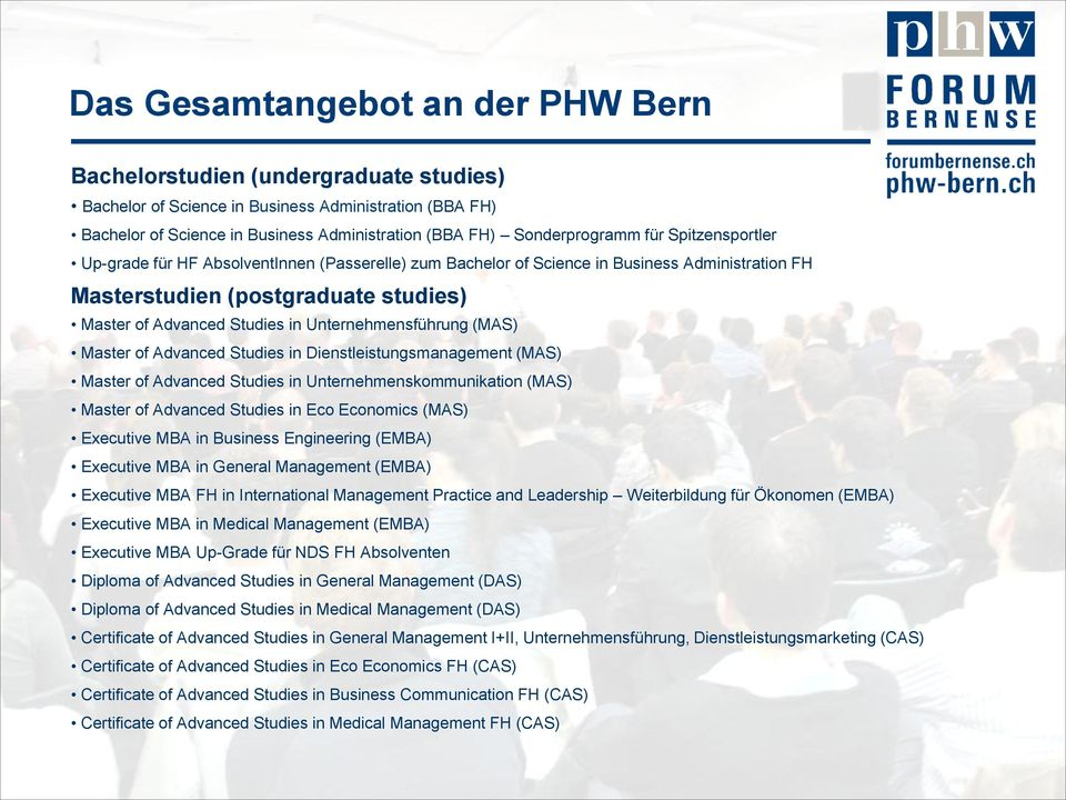 Unternehmensführung (MAS) Master of Advanced Studies in Dienstleistungsmanagement (MAS) Master of Advanced Studies in Unternehmenskommunikation (MAS) Master of Advanced Studies in Eco Economics (MAS)