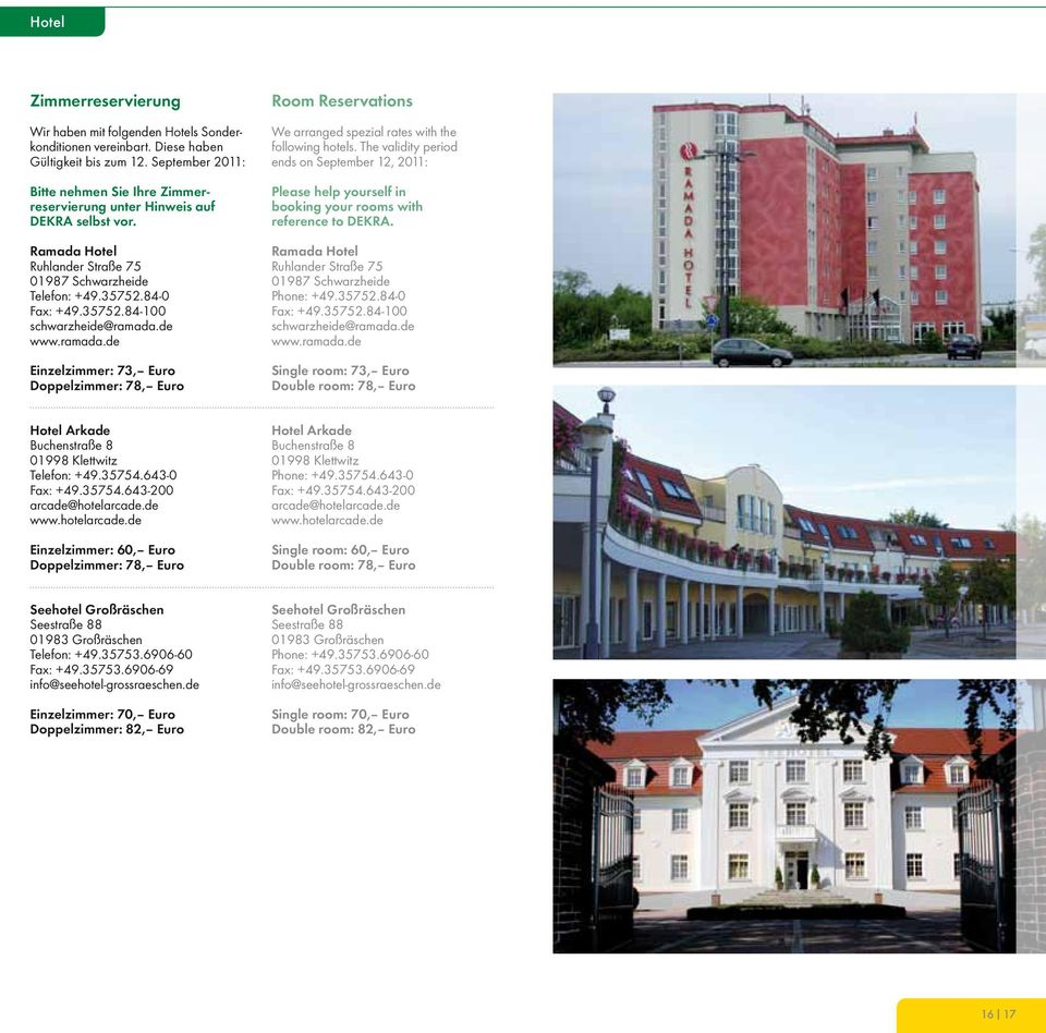 de www.ramada.de Einzelzimmer: 73, Euro Doppelzimmer: 78, Euro Room Reservations We arranged spezial rates with the following hotels.