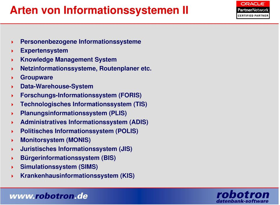 Groupware Data-Warehouse-System Forschungs-Informationssystem (FORIS) Technologisches Informationssystem (TIS)