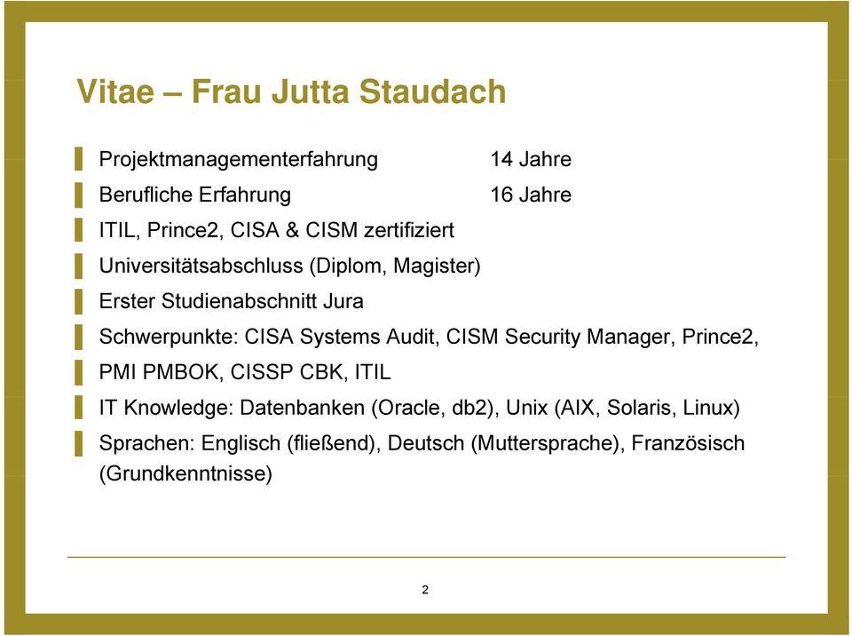 Systems Audit, CISM Security Manager, Prince2, PMI PMBOK, CISSP CBK, ITIL IT Knowledge: Datenbanken (Oracle,