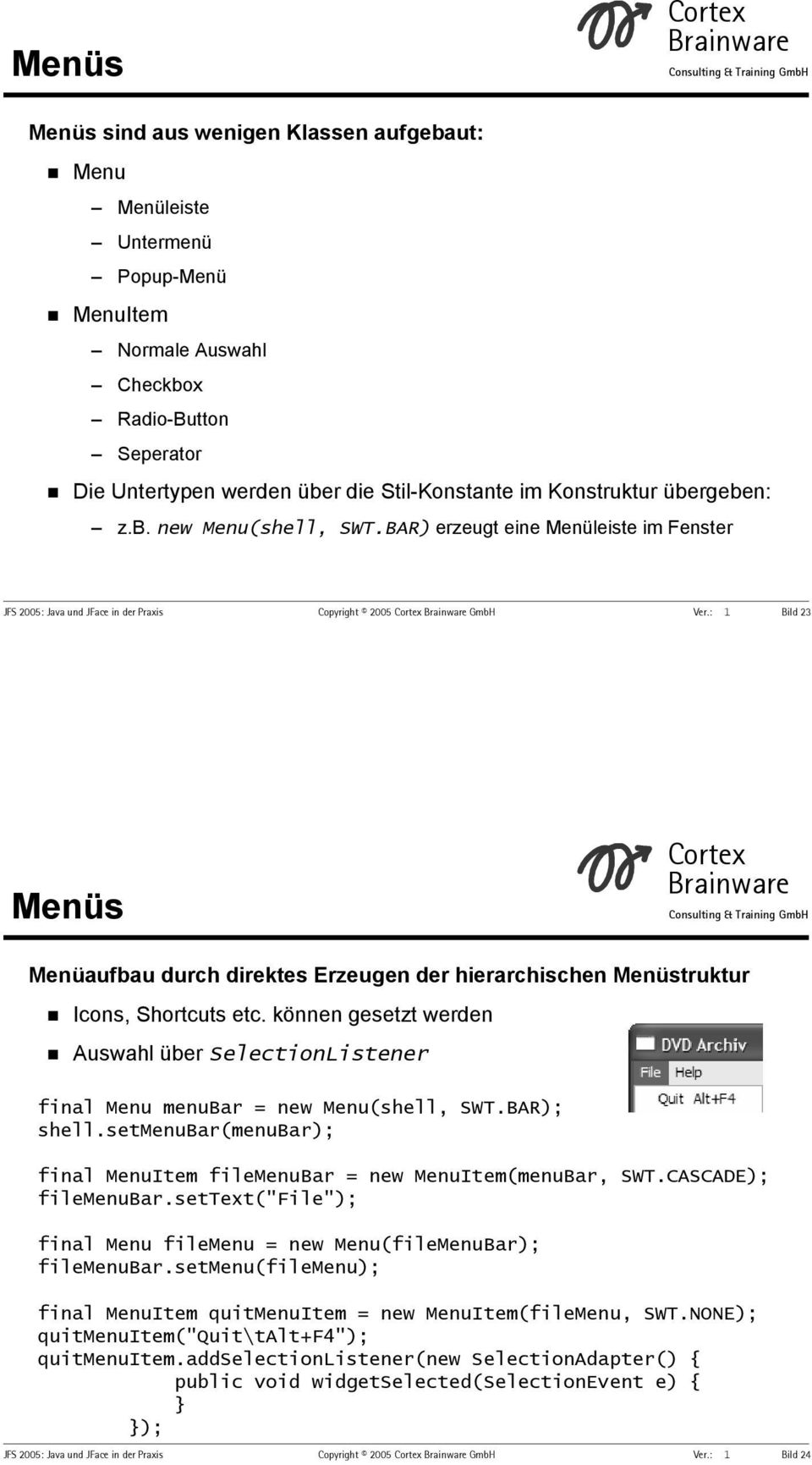 können gesetzt werden Auswahl über SelectionListener final Menu menubar = new Menu(shell, SWT.BAR); shell.setmenubar(menubar); final MenuItem filemenubar = new MenuItem(menuBar, SWT.