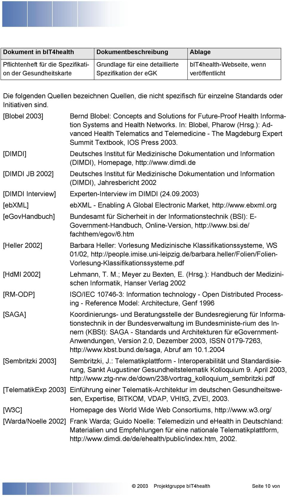 [Blobel 2003] [DIMDI] [DIMDI JB 2002] Bernd Blobel: Concepts and Solutions for Future-Proof Health Information Systems and Health Networks. In: Blobel, Pharow (Hrsg.