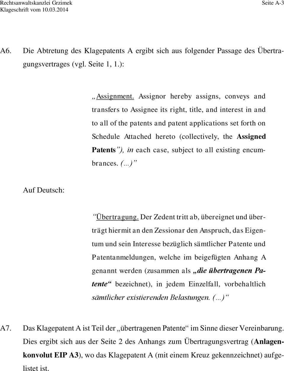 Assigned Patents ), in each case, subject to all existing encumbrances. ( ) Auf Deutsch: Übertragung.