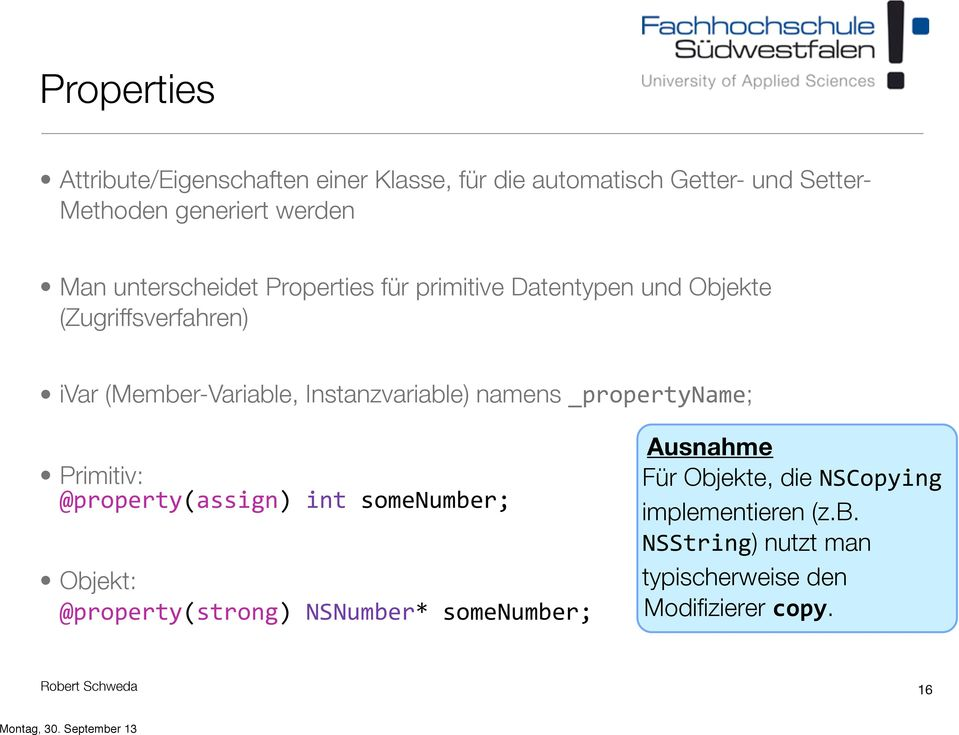 Instanzvariable) namens _propertyname; Primitiv: @property(assign) int somenumber; Objekt: @property(strong)