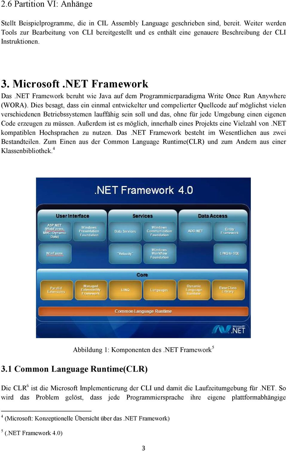 NET Framework beruht wie Java auf dem Programmierparadigma Write Once Run Anywhere (WORA).