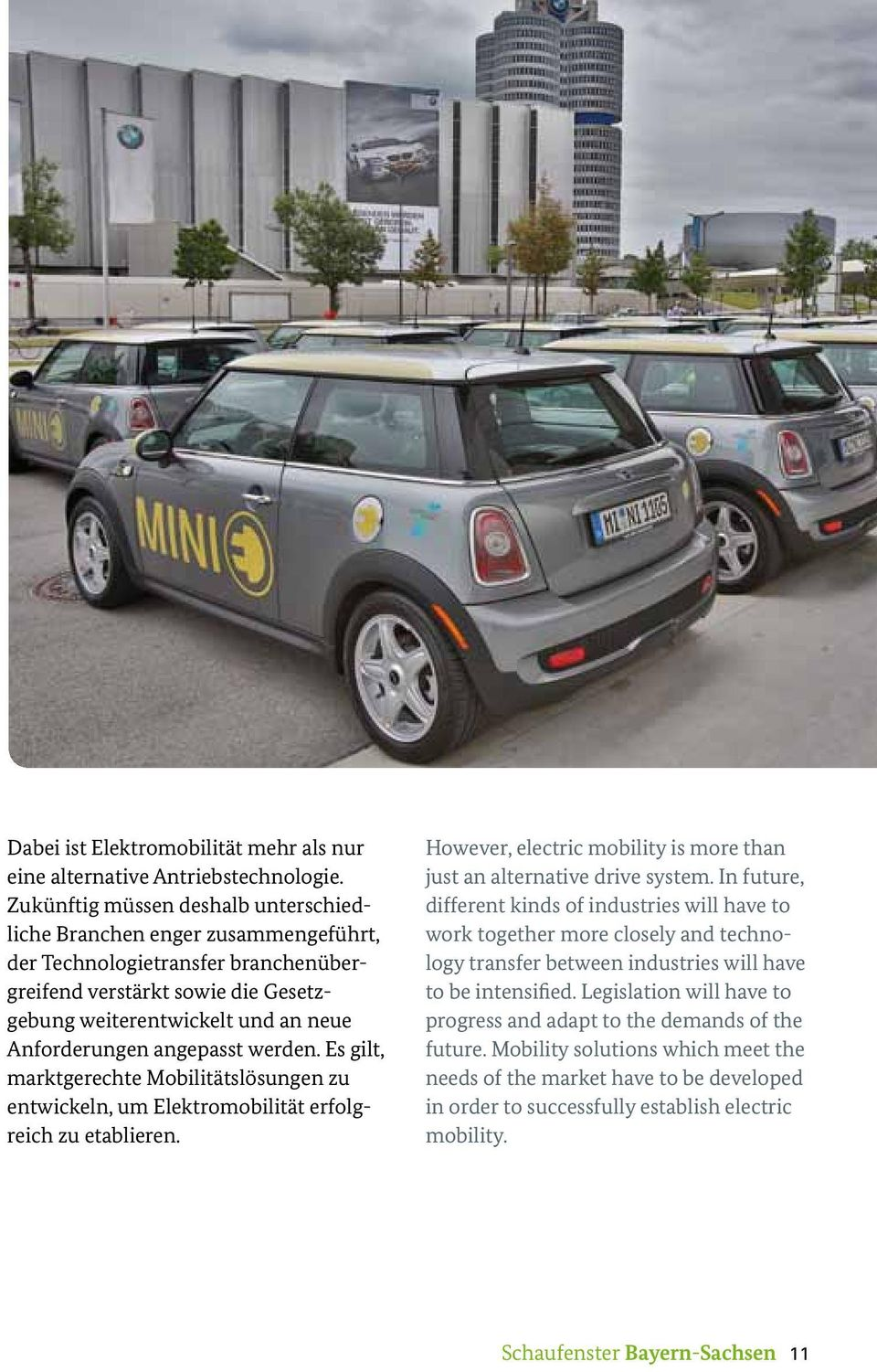 angepasst werden. Es gilt, marktgerechte Mobilitätslösungen zu entwickeln, um Elektromobilität erfolgreich zu etablieren. However, electric mobility is more than just an alternative drive system.