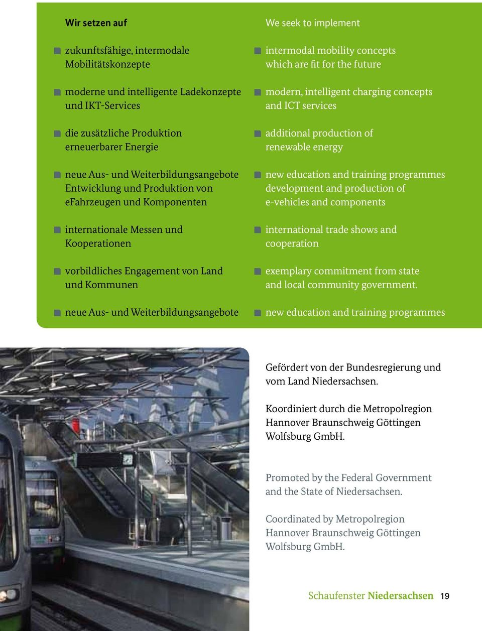 Weiterbildungsangebote We seek to implement intermodal mobility concepts which are fit for the future modern, intelligent charging concepts and ICT services additional production of renewable energy