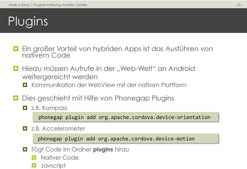 Hilfe von Phonegap Plugins z.b. Kompass phonegap plugin add org.apache.cordova.device- orientation z.b. Accelerometer phonegap plugin add org.