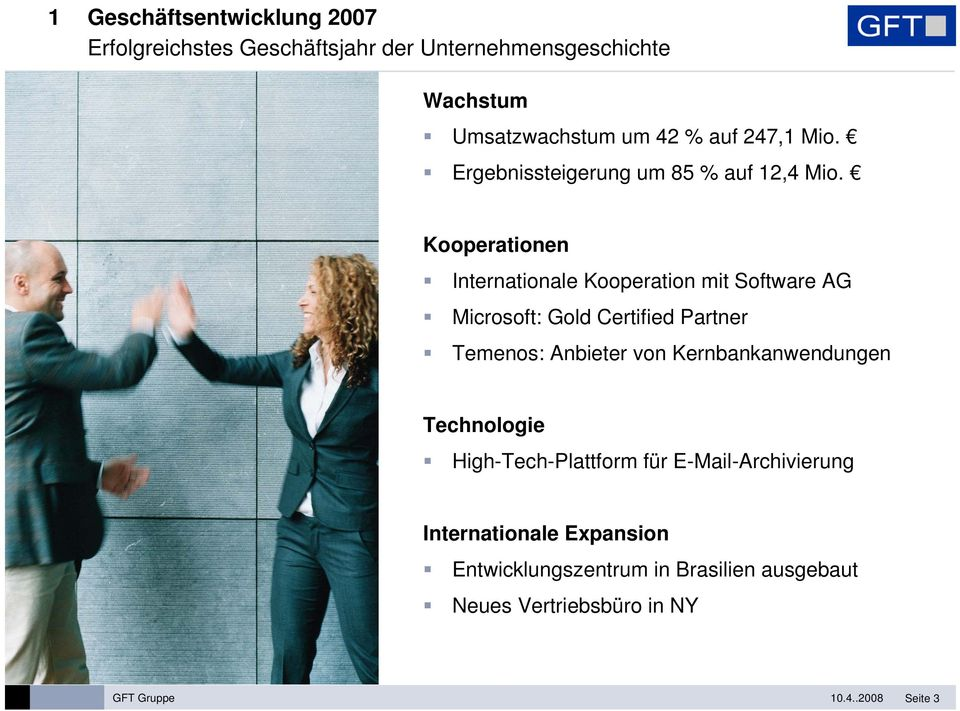 Kooperationen Internationale Kooperation mit Software AG Microsoft: Gold Certified Partner Temenos: Anbieter von