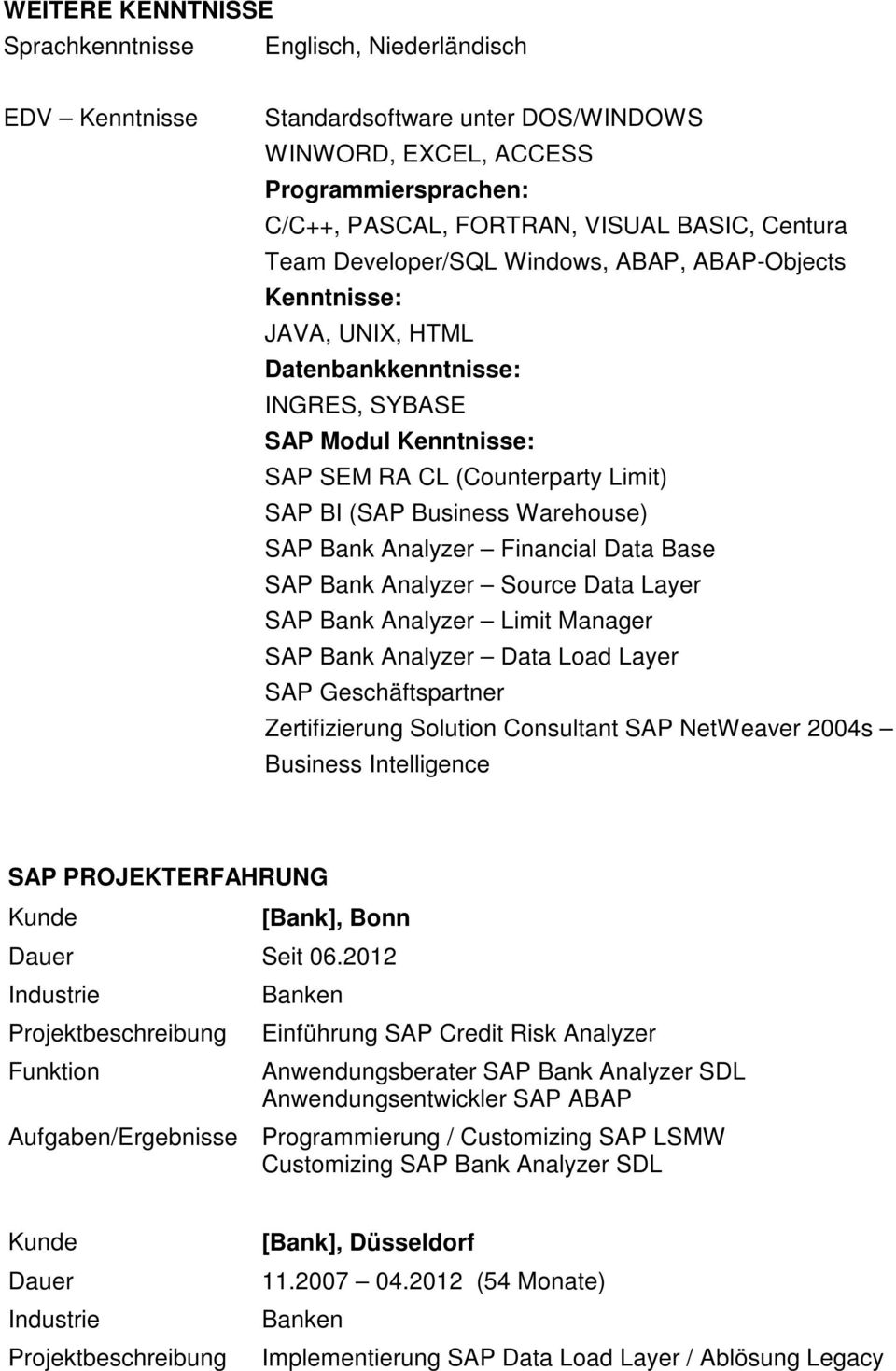 Warehouse) SAP Bank Analyzer Financial Data Base SAP Bank Analyzer Source Data Layer SAP Bank Analyzer Limit Manager SAP Bank Analyzer Data Load Layer SAP Geschäftspartner Zertifizierung Solution