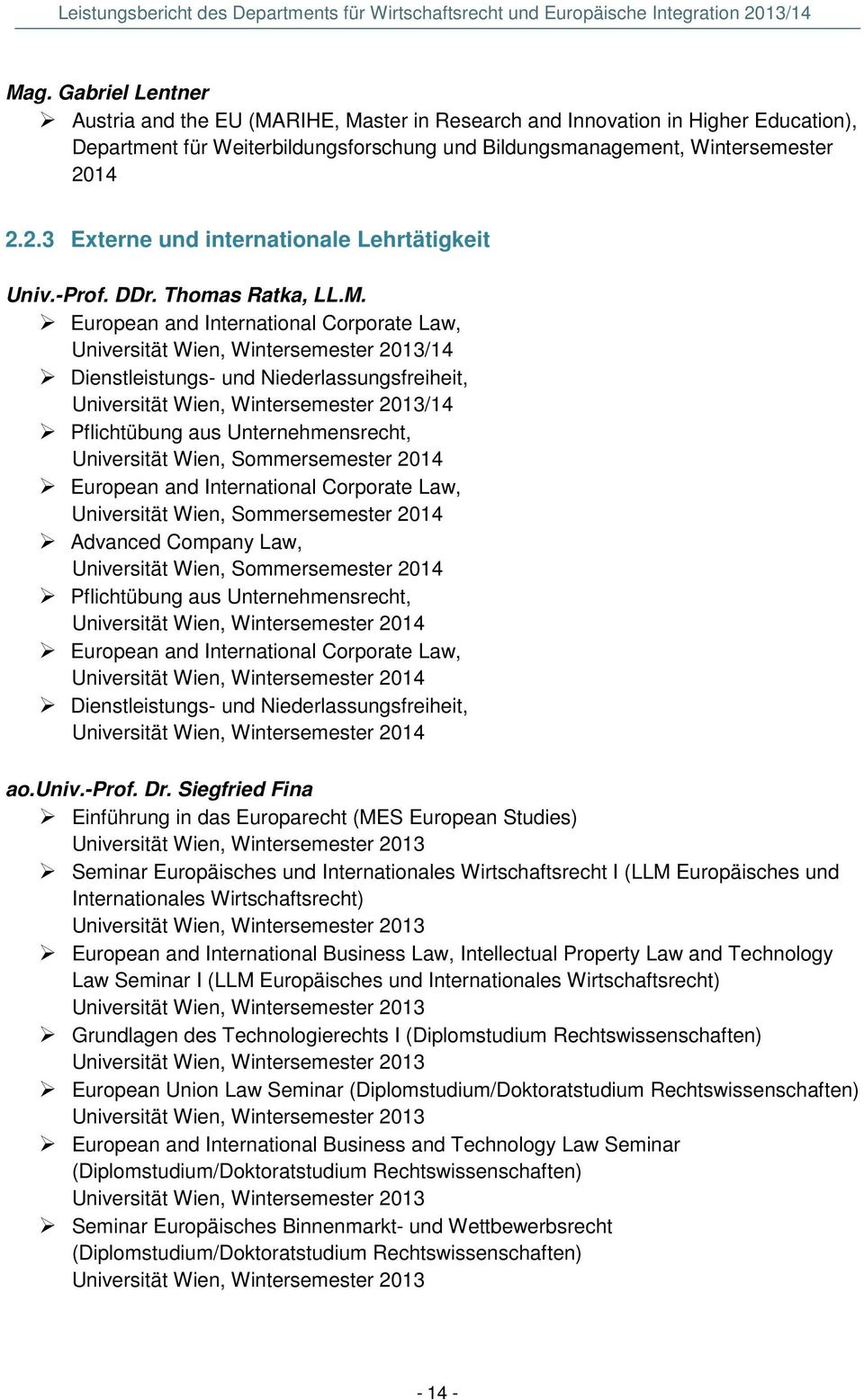 Wintersemester 2013/14 Pflichtübung aus Unternehmensrecht, Universität Wien, Sommersemester 2014 European and International Corporate Law, Universität Wien, Sommersemester 2014 Advanced Company Law,