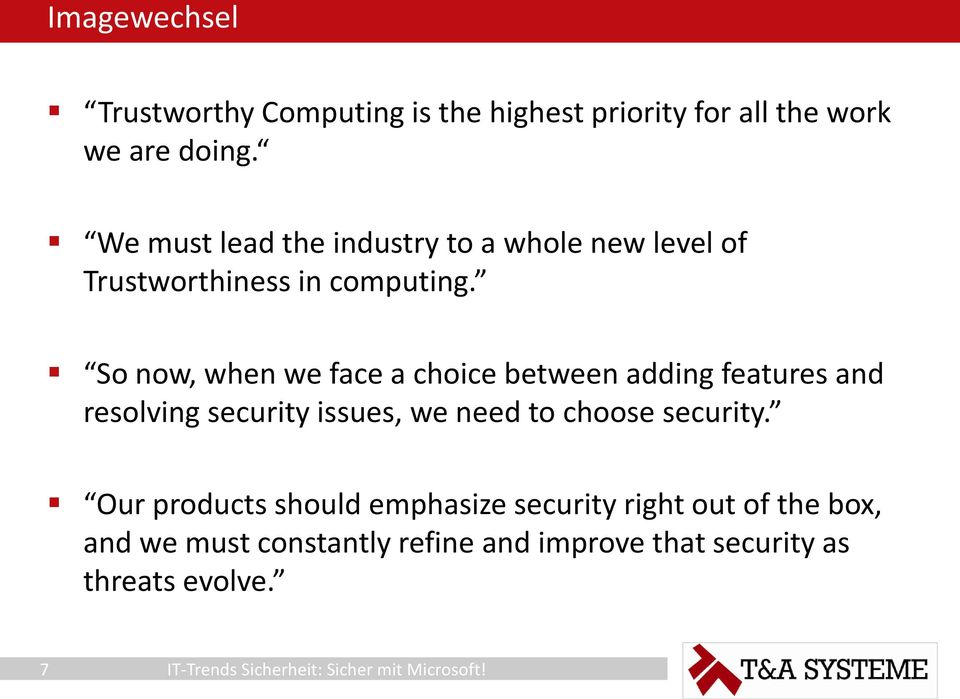 So now, when we face a choice between adding features and resolving security issues, we need to choose