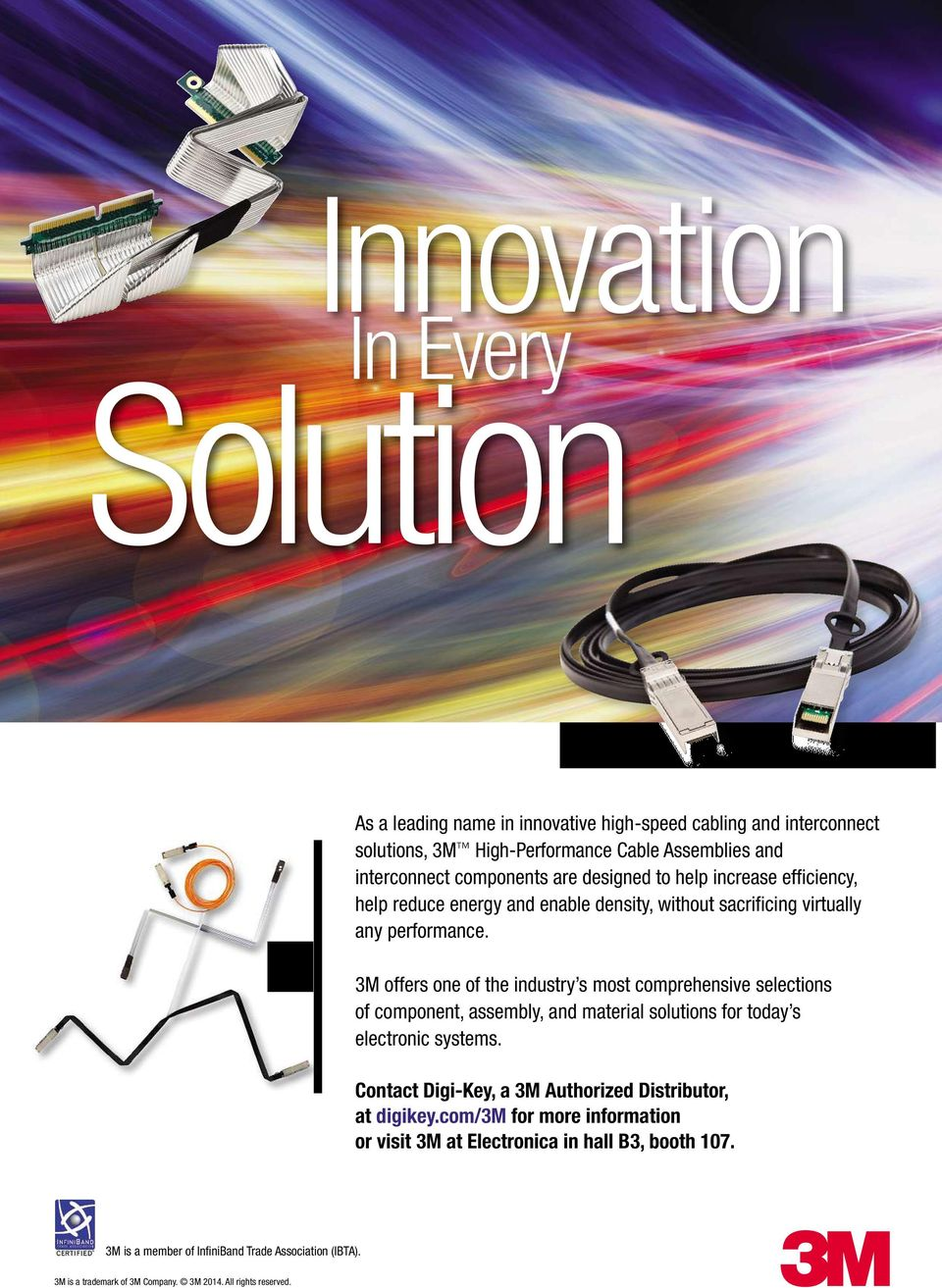 3M offers one of the industry smost comprehensive selections of component, assembly,and material solutions for today s electronic systems.