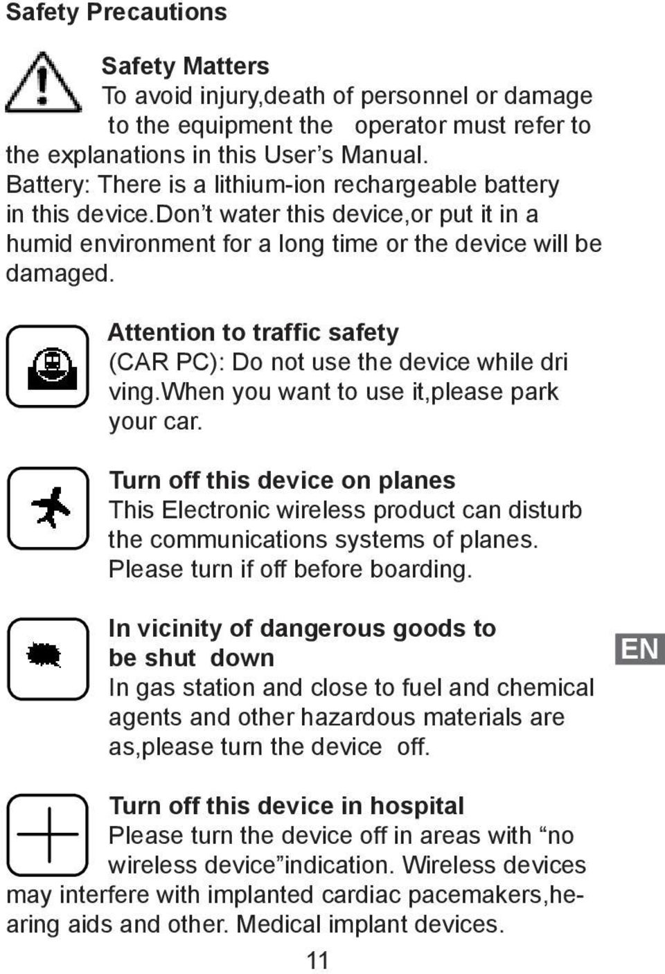 Attention to traffic safety (CAR PC): Do not use the device while dri ving.when you want to use it,please park your car.