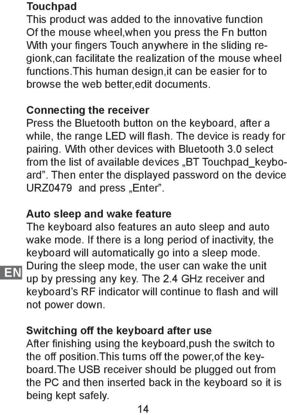 Connecting the receiver Press the Bluetooth button on the keyboard, after a while, the range LED will flash. The device is ready for pairing. With other devices with Bluetooth 3.