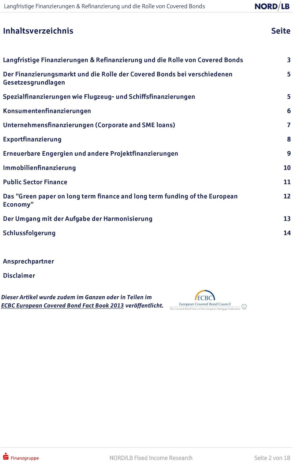 "andere Projektfinanzierungen 9 Immobilienfinanzierung 10 Public Sector Finance 11 Das ""Green paper on long term finance and long term funding of the European Economy"" 12 Der Umgang mit der Aufgabe"