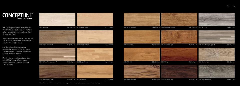 effects, CONCEPTLINE is as diverse as nature itself classic, modern or rustic. You have the choice.