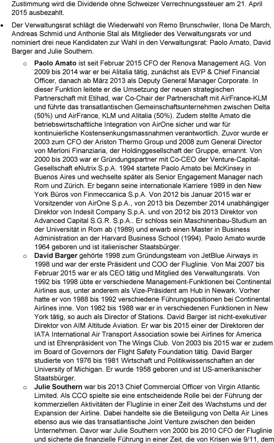den Verwaltungsrat: Paolo Amato, David Barger and Julie Southern. o o o Paolo Amato ist seit Februar 2015 CFO der Renova Management AG.