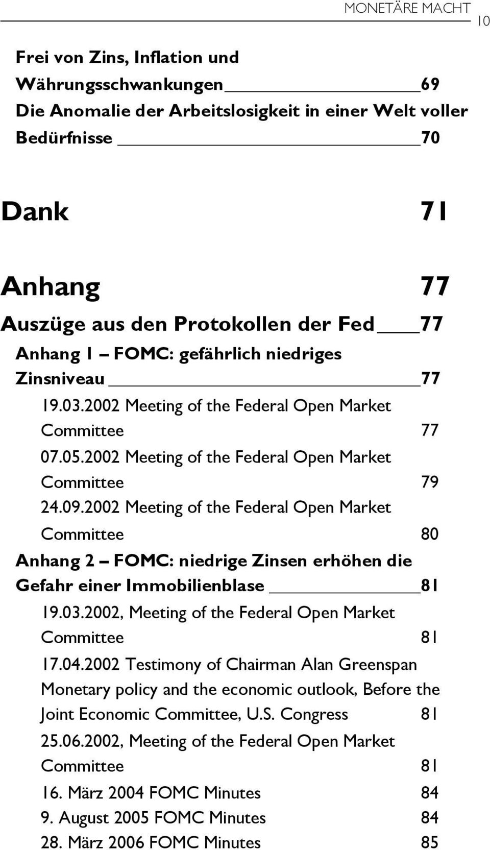 2002 Meeting of the Federal Open Market Committee 80 Anhang 2 FOMC: niedrige Zinsen erhöhen die Gefahr einer Immobilienblase 81 19.03.2002, Meeting of the Federal Open Market Committee 81 17.04.