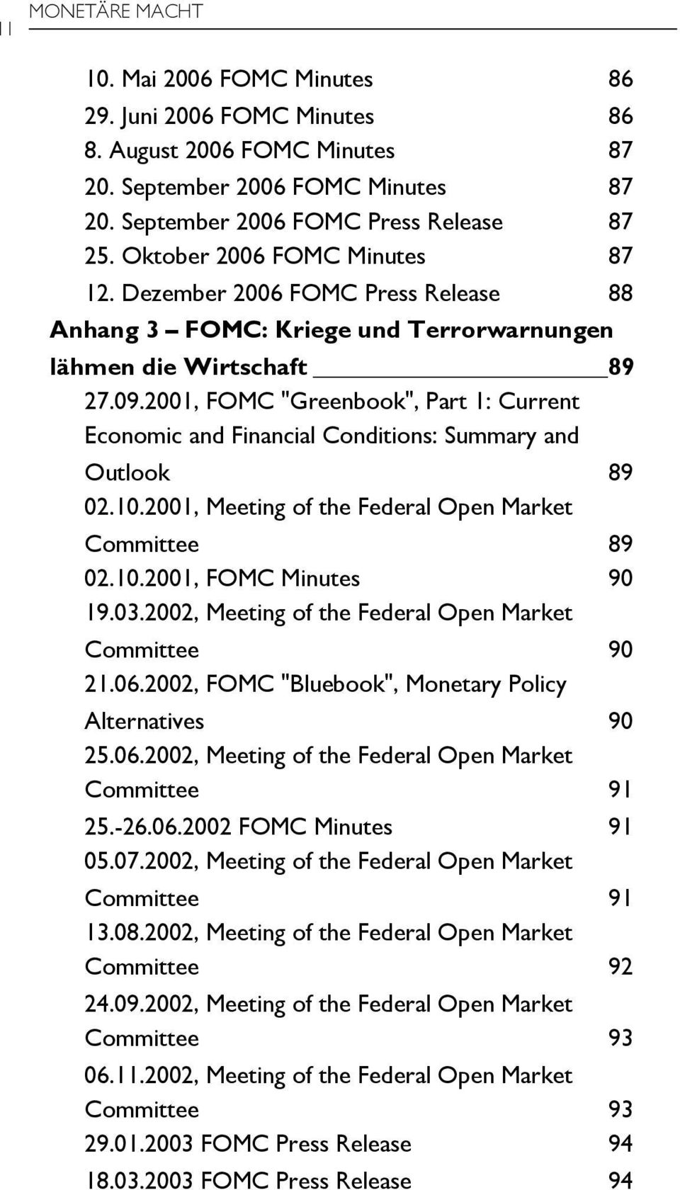 "2001, FOMC ""Greenbook"", Part 1: Current Economic and Financial Conditions: Summary and Outlook 89 02.10.2001, Meeting of the Federal Open Market Committee 89 02.10.2001, FOMC Minutes 90 19.03."