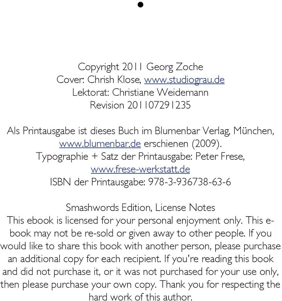 de ISBN der Printausgabe: 978-3-936738-63-6 Smashwords Edition, License Notes This ebook is licensed for your personal enjoyment only. This e- book may not be re-sold or given away to other people.