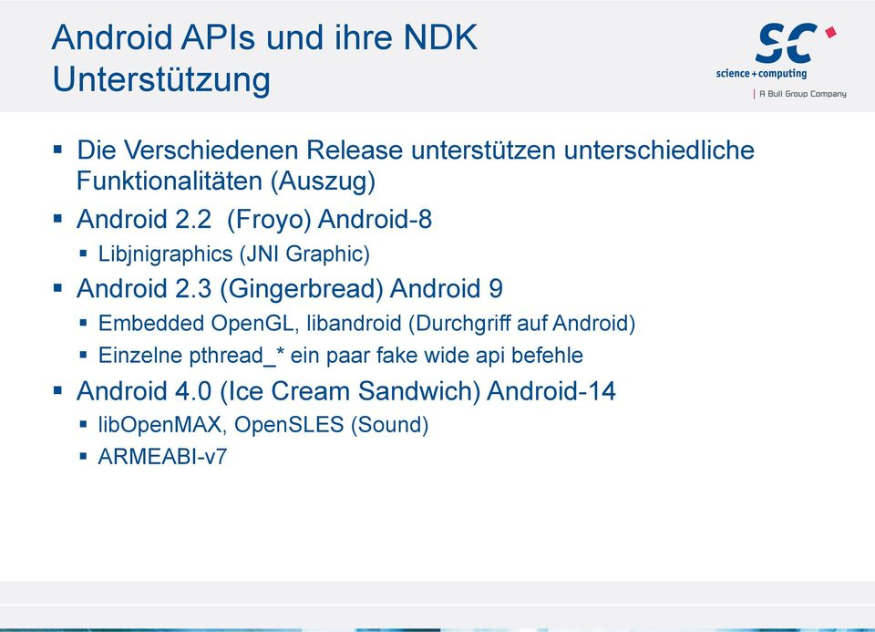 3 (Gingerbread) Android 9 Embedded OpenGL, libandroid (Durchgriff auf Android) Einzelne pthread_*