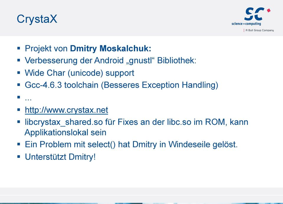 .. http://www.crystax.net libcrystax_shared.so für Fixes an der libc.