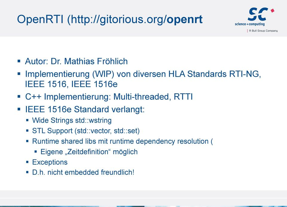 Implementierung: Multi-threaded, RTTI IEEE 1516e Standard verlangt: Wide Strings std::wstring STL