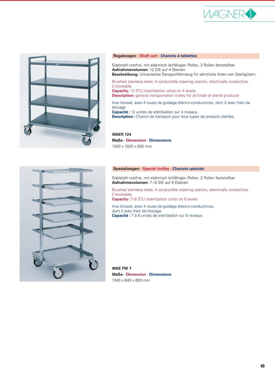 Brushed stainless steel, 4 conductible steering castors, electrically conductive, 2 blockable Capacity: 12 STU (sterilization units) on 4 levels Description: general transportation trolley for all