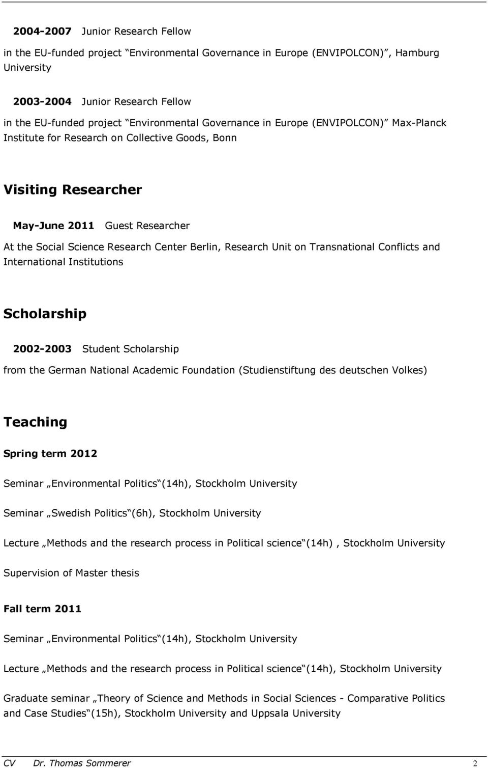 Unit on Transnational Conflicts and International Institutions Scholarship 2002-2003 Student Scholarship from the German National Academic Foundation (Studienstiftung des deutschen Volkes) Teaching