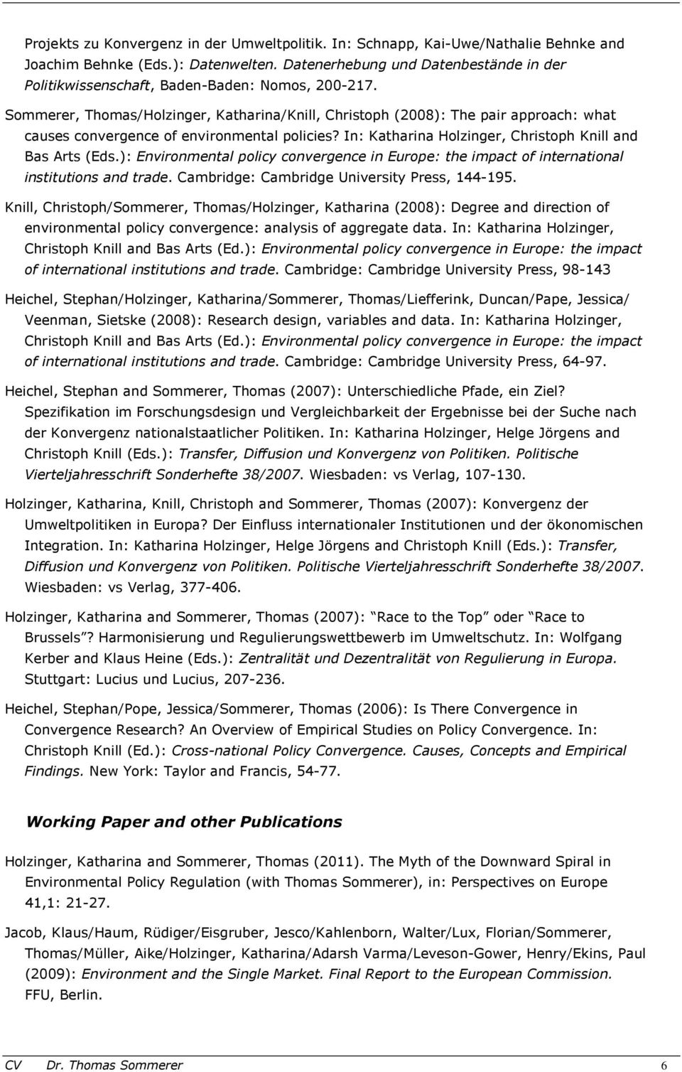 Sommerer, Thomas/Holzinger, Katharina/Knill, Christoph (2008): The pair approach: what causes convergence of environmental policies? In: Katharina Holzinger, Christoph Knill and Bas Arts (Eds.